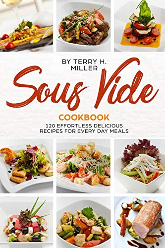 Sous Vide Cookbook: 120 Effortless Delicious Recipes for Every Day Meals