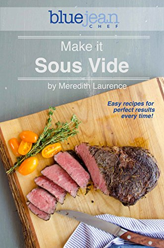 Make it Sous Vide!: Easy recipes for perfect results every time! (The Blue...