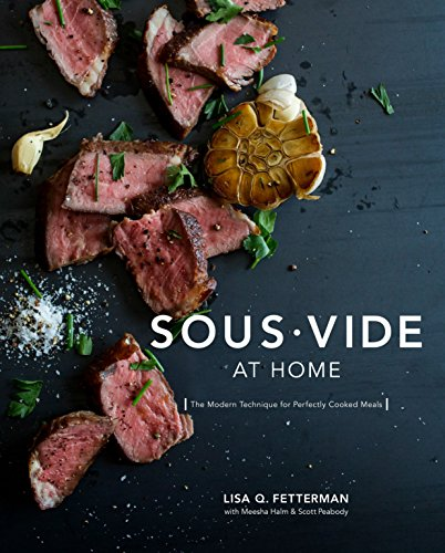 Sous Vide at Home: The Modern Technique for Perfectly Cooked Meals [A...