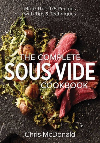 The Complete Sous Vide Cookbook: More than 175 Recipes with Tips and...