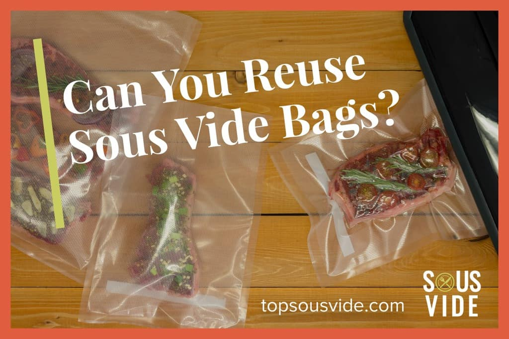 Can You Reuse Sous Vide Bags?