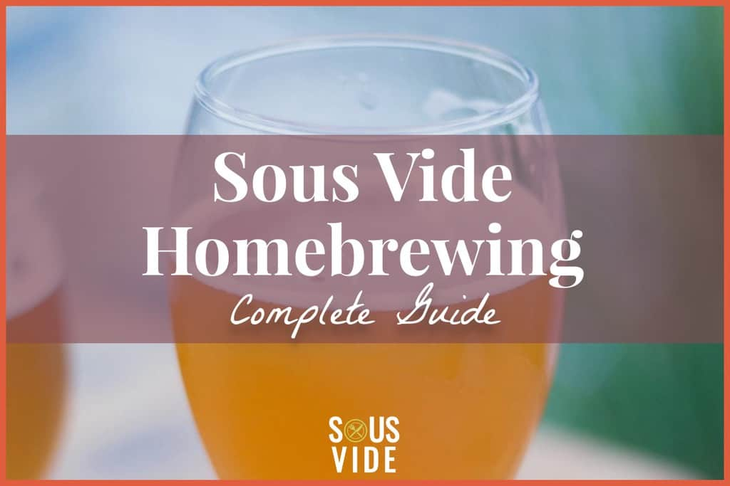 Sous Vide Homebrewing Beer Complete Guide