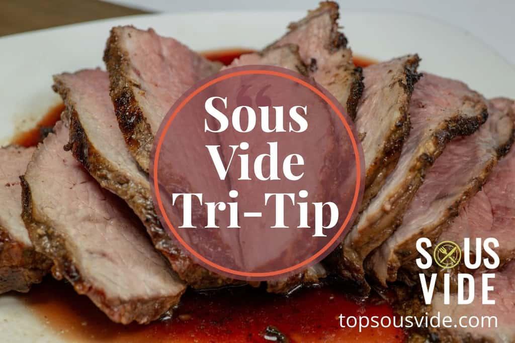 Sous Vide Tri Tip Recipe