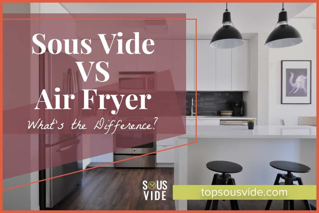 Sous vide vs air fryer: What are the differences and what's better