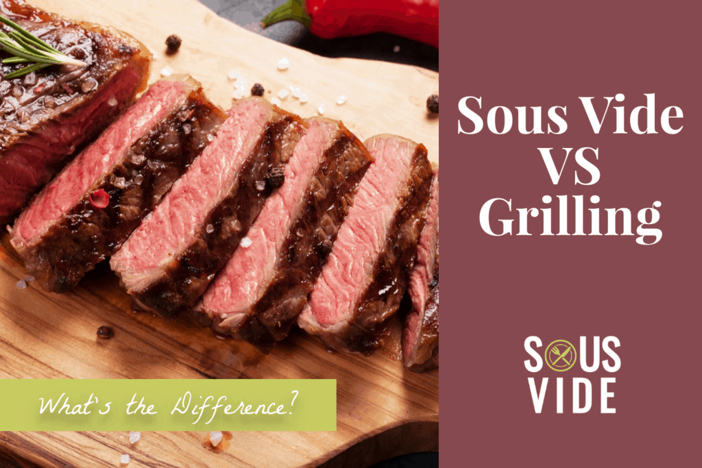Sous Vide vs Grill: What's the Difference?
