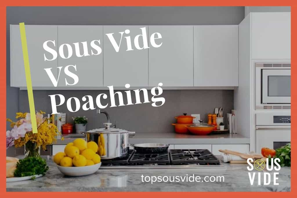 Sous Vide vs Poaching - What is the Difference
