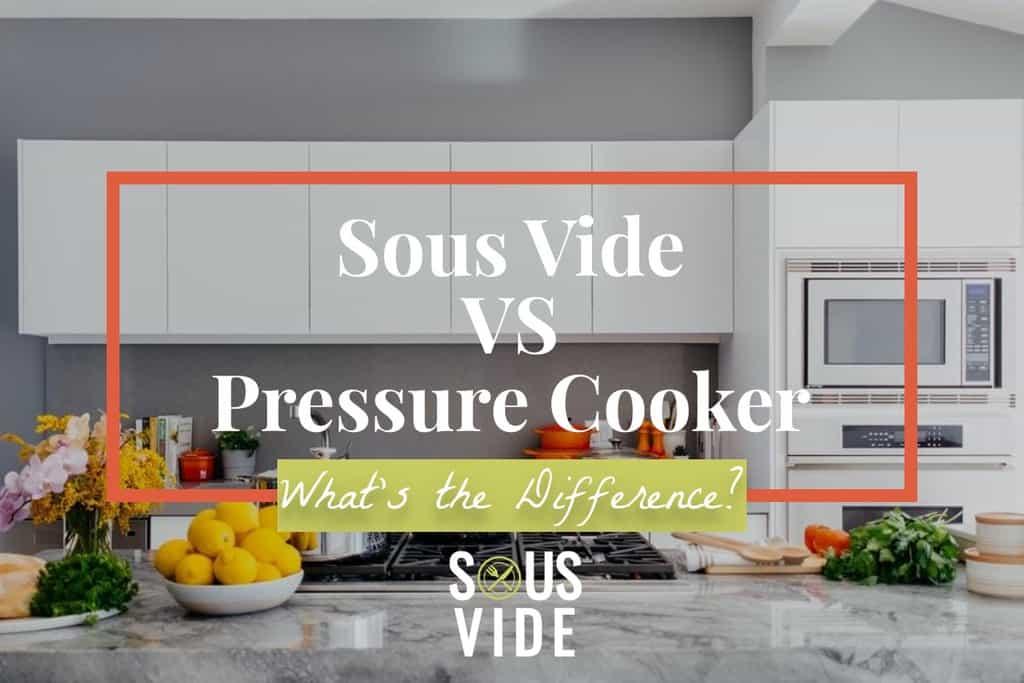 Sous Vide vs Pressure Cooker: What's the Difference